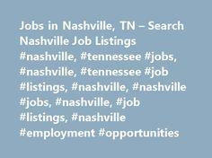 Jobs in Nashville, TN – Search Nashville Job Listings #nashville, #tennessee #jobs, #nashville, #tennessee #job #listings, #nashville, #nashville #jobs, #nashville, #job #listings, #nashville #employment #opportunities http://philippines.remmont.com/jobs-in-nashville-tn-search-nashville-job-listings-nashville-tennessee-jobs-nashville-tennessee-job-listings-nashville-nashville-jobs-nashville-job-listings-nashville-employm/  # Jobs in Nashville, Tennessee Nashville, TN Employment Information…