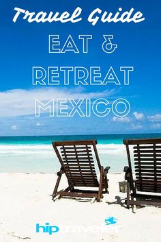 HIP Traveler Travel Guide to Eat & Retreat in Mexico || Join us at Casa de las Olas in Tulum, Mexico for a unique 7 night, 8 day escape personally created for nature-loving foodies!