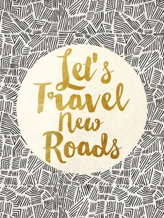 LETS TRAVEL NEW ROADS by Pom Graphic Design