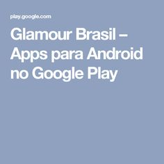 Glamour Brasil – Apps para Android no Google Play