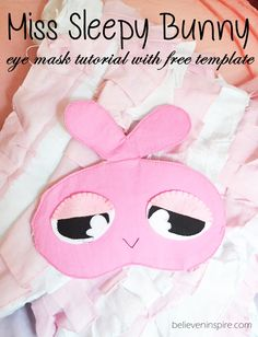 Miss Sleepy Bunny Sleeping Eye Mask Tutorial with FREE Template - Believe&Inspire (gifts to sew) Sewing Hacks, Sewing Crafts, Sewing Projects, Craft Tutorials, Sewing Tutorials, Sewing Ideas, Sewing Patterns Free, Free Sewing, Sewing For Kids