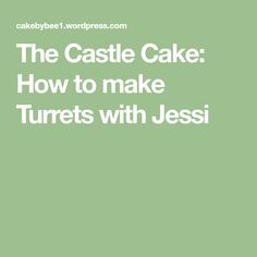 The Castle Cake: How to make Turrets with Jessi