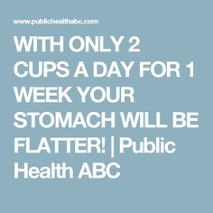 WITH ONLY 2 CUPS A DAY FOR 1 WEEK YOUR STOMACH WILL BE FLATTER! | Public Health ABC