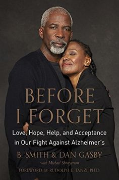 Before I Forget: Love, Hope, Help, and Acceptance in Our Fight Against Alzheimer's: B. Smith, Dan Gasby, Michael Shnayerson, Rudolph E. Tanzi Ph.D.: 9780553447125: Amazon.com: Books