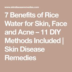 7 Benefits of Rice Water for Skin, Face and Acne – 11 DIY Methods Included | Skin Disease Remedies