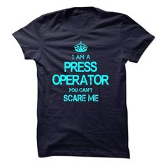I Am A Press Operator T Shirts, Hoodies. Check price ==► https://www.sunfrog.com/LifeStyle/I-Am-A-Press-Operator-56120449-Guys.html?41382