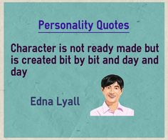 Personality Quotes Character is not ready made but is created bit by bit and day and day Quote by Edna Lyall Explanation on Personality Quote Personality is not inbuilt in a person. Everyday it accumulates based on the life experience Emotion Quotes, Personality Quotes, Character Quotes, The Life, Quote Of The Day, Meant To Be, Feeling Emotional Quotes