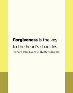 #Forgiveness Is The Key To The Heartu0027s Shackles.