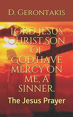 Lord Jesus Christ,Son of God,have mercy on me, a sinner.: The Jesus Prayer Teaching On Prayer, Angry Person, Mercy Me, Names Of Jesus Christ, Jesus Prayer, Son Of God, Faith In God, Thought Provoking, Prayers
