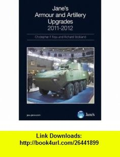 Janes Armour  Artillery Upgrades 2011 2012 (Janes Armour and Artillery Upgrades) (9780710629760) Richard Stickland , ISBN-10: 0710629761  , ISBN-13: 978-0710629760 ,  , tutorials , pdf , ebook , torrent , downloads , rapidshare , filesonic , hotfile , megaupload , fileserve