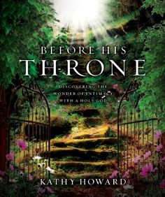 Before His Throne: Discovering the Wonder of Intimacy with a Holy God by Kathy Howard, http://www.amazon.com/dp/1596693347/ref=cm_sw_r_pi_dp_yoiqrb0K2N47C