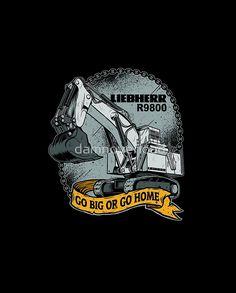 Go Big or Go Home #excavator #digger #vehicle #construction #bulldozers, #mechanic, #engineer #mining #coal #foreman #contractor, #heavyequipment #wheelloader #loader #tractor #Equipment, #engine, #machinery #Construction #Equipment #caterpillar #komatsu #liebherr #employee #worker #cartoon #bucket #drive #operator #backhoe #Clothing #Sweatshirt #miner #hitachi #volvo #arm #shirt #miningequipment #coalminer #coalmining