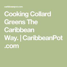 Cooking Collard Greens The Caribbean Way.|CaribbeanPot.com