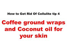 How to get rid of cellulite on butt tip 4 do coffee ground wraps daily, ...