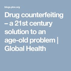 Drug counterfeiting – a 21st century solution to an age-old problem | Global Health