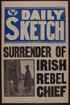Dublin Rising Surrender of Commandant Patrick Pearse to Brigadier - General Lowe makes front page news Ireland 1916, Easter Rising, Front Page News, Irish Eyes, Emotion, Emerald Isle, World Information, Modern History, Guerrilla