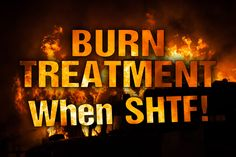 Burn treatment in SHTF
