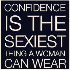 :: Confidence is the sexiest thing a woman can wear ::