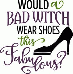 Silhouette Design Store - View Design #95538: would bad witch wear fabulous shoes phrase