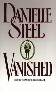 VANISHED by Danielle Steel  The first book I read. :)
