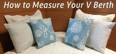 If you've ever thought about custom bedding for your v berth, you will need to know how to accurately measure your v berth. This post will show you how.