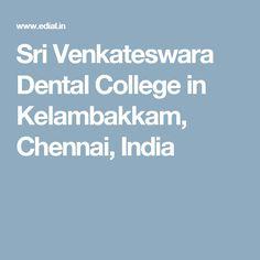 Sri Venkateswara Dental College in  Kelambakkam,  Chennai, India