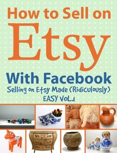 How to Sell on Etsy With Facebook - Selling on Etsy Made Ridiculously Easy Vol. 1 by Charles Huff http://www.amazon.com/dp/B00IB24OMO/ref=cm_sw_r_pi_dp_CNoDvb0K0Y22X