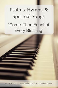 """Psalms, Hymns, & Spiritual Songs: """"Come, Thou Fount of Every Blessing"""""""
