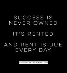 #Success Is Never Owned, It's Rented