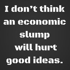 I don't think an economic slump will hurt good ideas. #QuotesYouLove #QuoteOfTheDay #Entrepreneurship #QuotesOnEntrepreneurship #EntrepreneurQuotes  Visit our website for text status wallpapers.  www.quotesulove.com