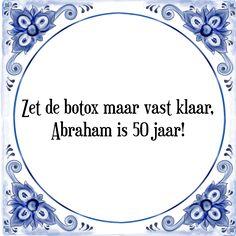 Zet de botox maar vast klaar, Abraham is 50 jaar - Bekijk of bestel deze Tegel nu op Tegelspreuken.nl