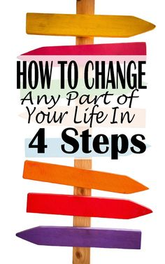 There are four elements to change. You can actually change your life -- any part of it -- with four concrete steps. The problem is that people don't do it. They don't take the time to invest in themselves. But you don't have to be that way. Use these steps to become whoever it is you've always dreamed of. | Financegirl