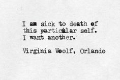 "Virginia Woolf, 'Orlando' - ""I am sick to death of this particular self. Poem Quotes, Words Quotes, Great Quotes, Wise Words, Quotes To Live By, Life Quotes, Inspirational Quotes, Sayings, Career Quotes"