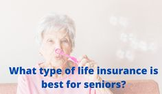 Life Insurance For Seniors, What Type, Life Is Good, How To Plan, Life Is Beautiful