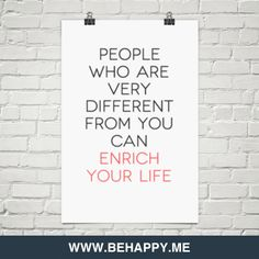 People  who are very different from you can   enrich   your life #235375