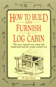 How to Build and Furnish a Log Cabin: The easy, natural way using only hand tools and the woods around you by W. Ben Hunt http://www.amazon.com/dp/0020016700/ref=cm_sw_r_pi_dp_66Iaub10E9WSP