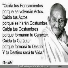 Bellísimas palabras de Ghandi...somos armas de doble filo.