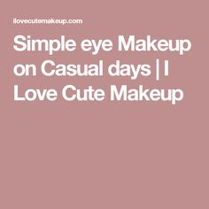 Simple eye Makeup on Casual days | I Love Cute Makeup