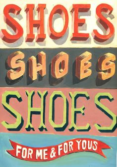 word.  shoes=love.  all you need is love therefore all you need is shoes.