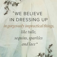 Love all of it, except --- since when is tulle impractical? :: Tulle, sequins, and sparkles:: Words to live by:: Girly Girl:: Pin Up Girl The Words, Look At You, Just Me, Up Girl, Girly Girl, Quotes To Live By, Me Quotes, No Ordinary Girl, Girly Quotes