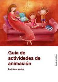 Actividades de animaciónActividades de la biblioteca para la comunidad 2 Actividades para el aula 4 Animaciones que dan responsabilidad a los niños 11 Actividades para bibliotecas escolares