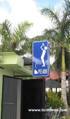 One of the best bathroom signs I have seen at Jaco's Los Amigos Restaurant - http://ticotimes.com/costa-rica/jaco-bars-nightclubs-restaurants
