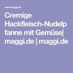 Cremige Hackfleisch-Nudelpfanne mit Gemüse| maggi.de | maggi.de