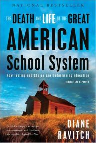 The Death and Life of the Great American School System: How Testing and Choice Are Undermining Education by Diane Ravitch Download