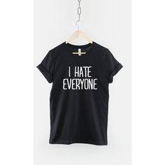 I Hate Everyone Fashion Slogan T-Shirt (23 CAD) ❤ liked on Polyvore featuring tops, t-shirts, white, women's clothing, unisex shirts, print shirts, pattern shirts, white patterned shirt and slogan shirts