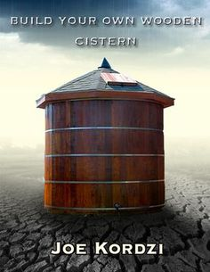 Website to purchase excellent book on how to build your own wood tank for harvesting rainwater!: Harvest Rainwater With A Wooden Water Storage Tank You Build Yourself Water From Air, Rainwater Harvesting System, Natural Farming, Water Storage Tanks, Water Collection, Construction, Water Tower, Water Conservation, Water Systems