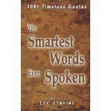 The Smartest Words Ever Spoken: 1001 Timeless Quotes (Paperback)By Lee Jenkins