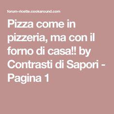 Pizza come in pizzeria, ma con il forno di casa!! by Contrasti di Sapori - Pagina 1