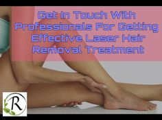 Get In Touch With Professionals For Getting Effective Laser Hair Removal Treatment
