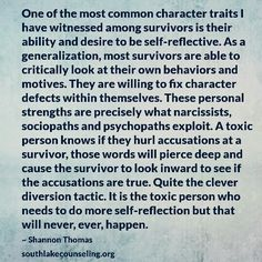 Survivors (ie, survivors of abuse, neglect) are general highly introspective. But this highly admirable trait also gives abusers a way in.